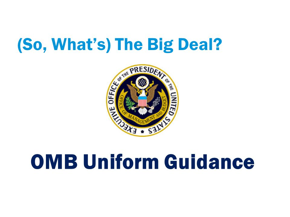 (So, What's) The Big Deal? OMB Uniform Guidance