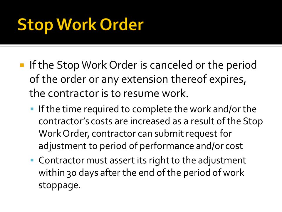  If the Stop Work Order is canceled or the period of the order or any extension thereof expires, the contractor is to resume work.