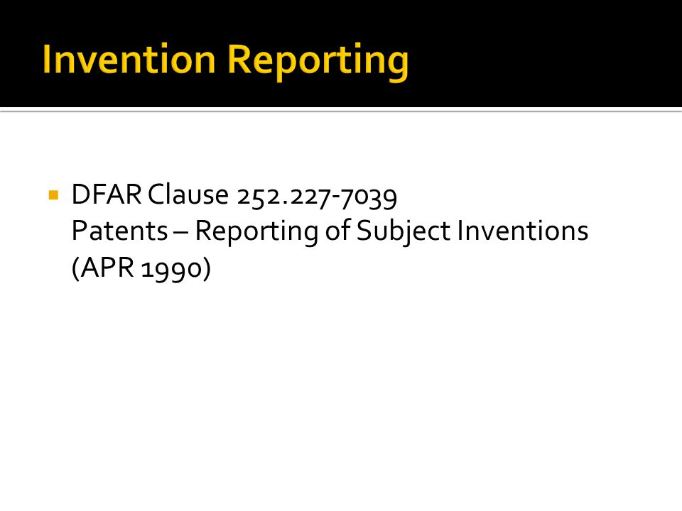  DFAR Clause 252.227-7039 Patents – Reporting of Subject Inventions (APR 1990)