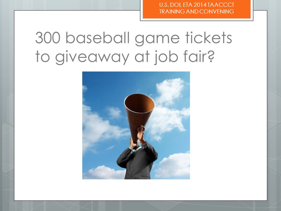 U.S. DOL ETA 2014 TAACCCT TRAINING AND CONVENING 300 baseball game tickets to giveaway at job fair