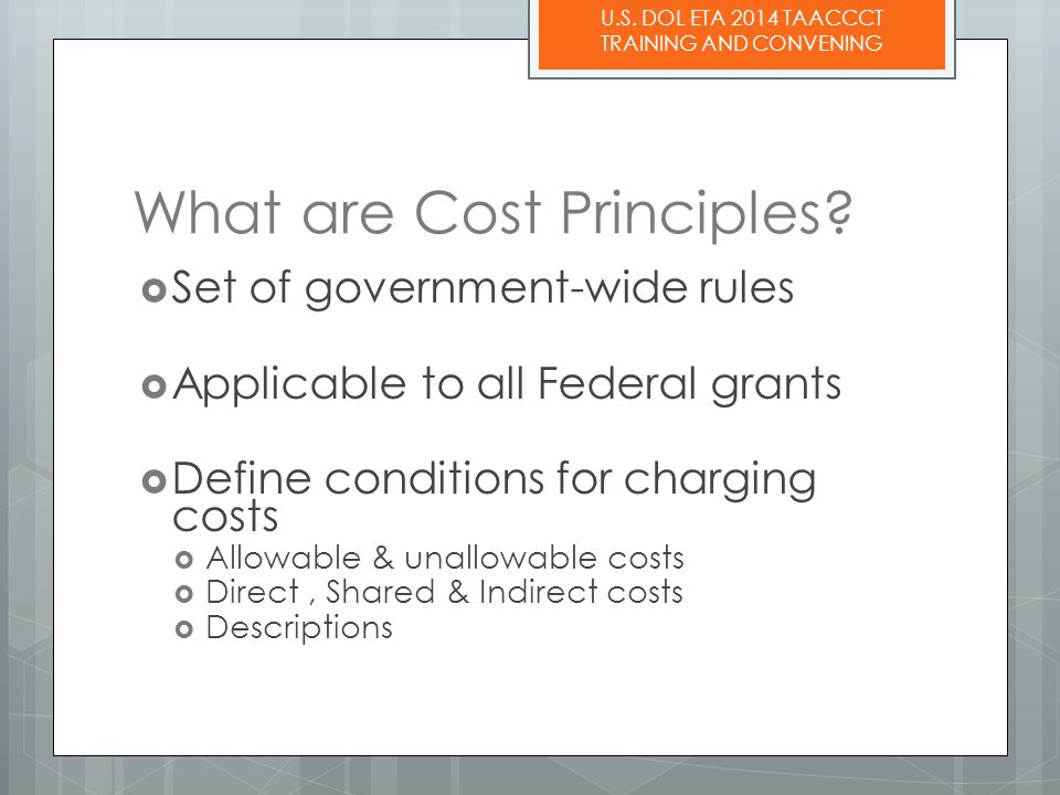 U.S.DOL ETA 2014 TAACCCT TRAINING AND CONVENING What are Cost Principles.