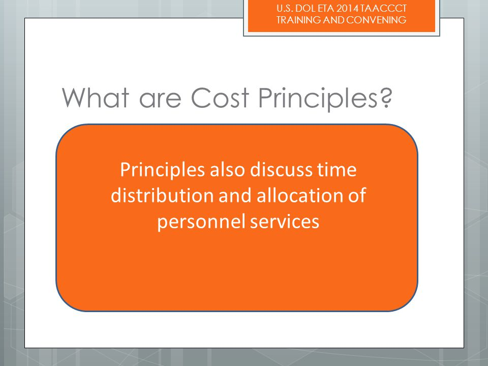 U.S. DOL ETA 2014 TAACCCT TRAINING AND CONVENING What are Cost Principles.