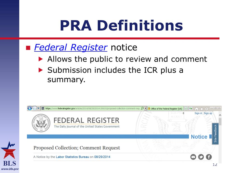 BLS www.bls.gov PRA Definitions Federal Register notice Federal Register  Allows the public to review and comment  Submission includes the ICR plus a summary.