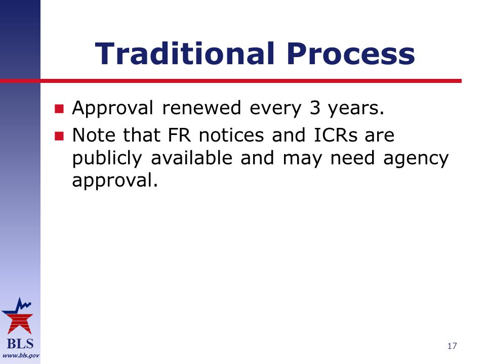 BLS www.bls.gov Traditional Process Approval renewed every 3 years.