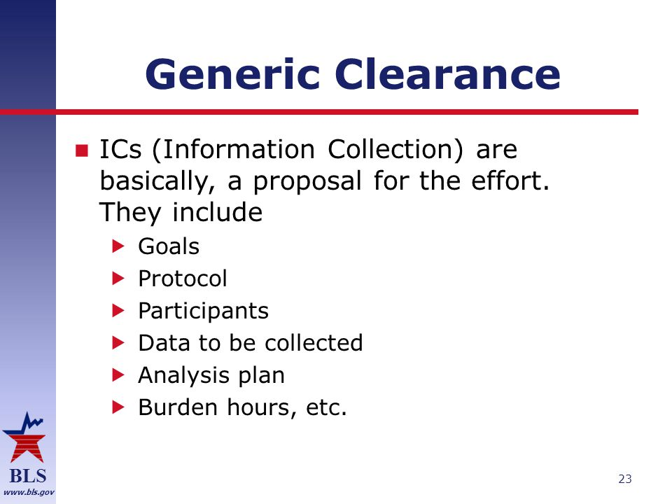 BLS www.bls.gov Generic Clearance ICs (Information Collection) are basically, a proposal for the effort.