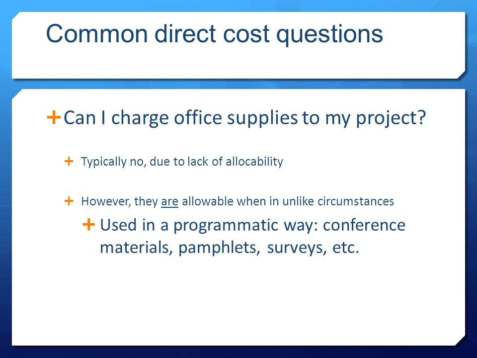 Common direct cost questions  Can I charge office supplies to my project.
