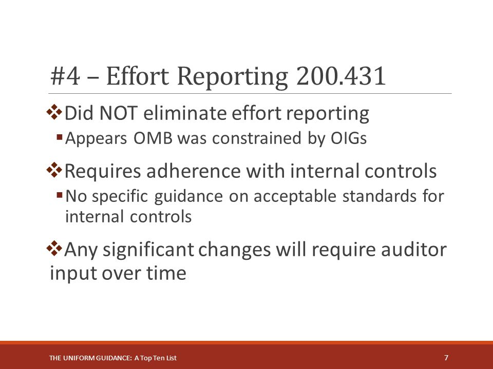 #4 – Effort Reporting 200.431  Did NOT eliminate effort reporting  Appears OMB was constrained by OIGs  Requires adherence with internal controls 