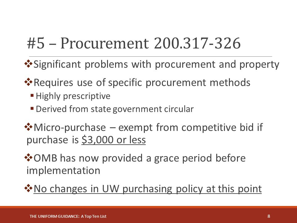 #5 – Procurement 200.317-326  Significant problems with procurement and property  Requires use of specific procurement methods  Highly prescriptive