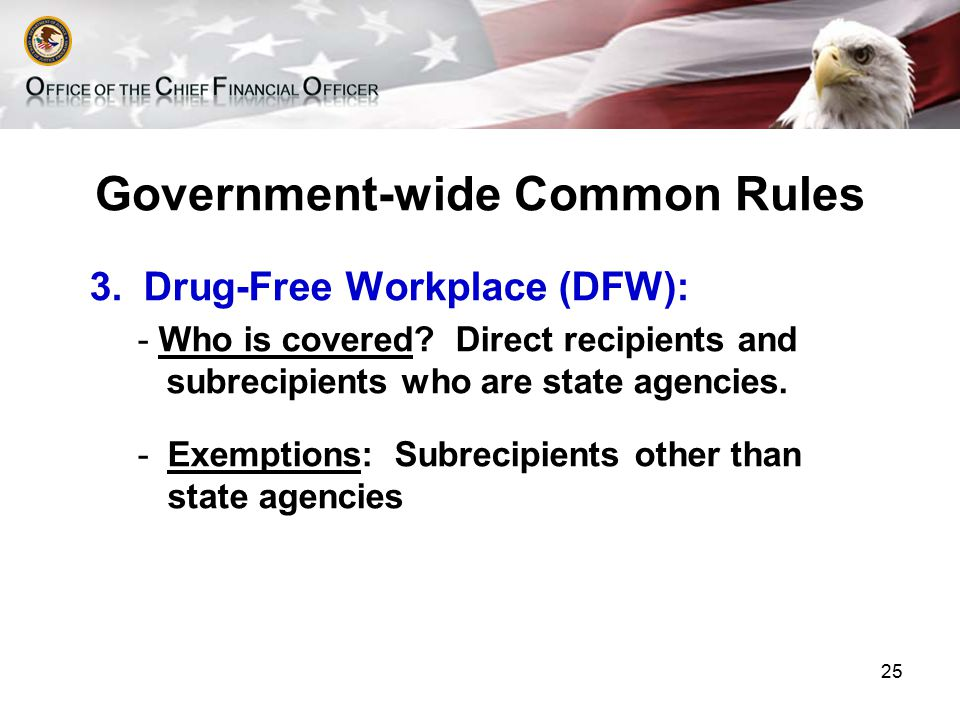 Government-wide Common Rules 3.Drug-Free Workplace (DFW): - Who is covered.