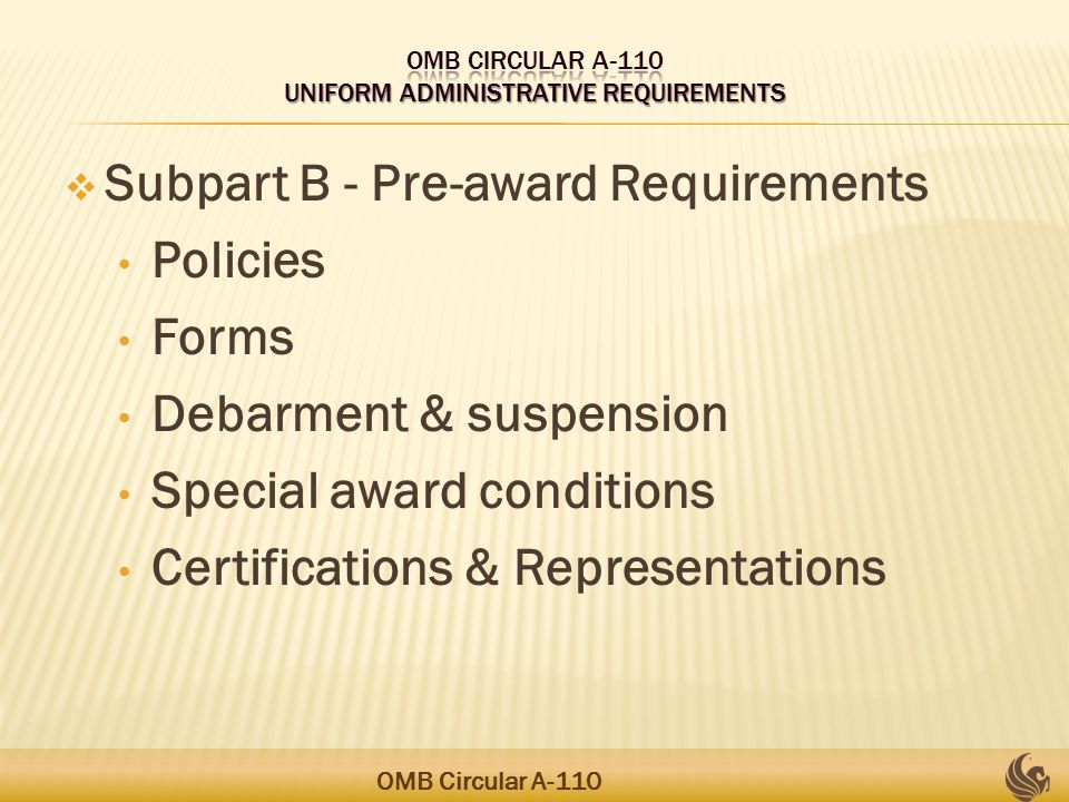 Subpart B - Pre-award Requirements Policies Forms Debarment & suspension Special award conditions Certifications & Representations OMB Circular A-110