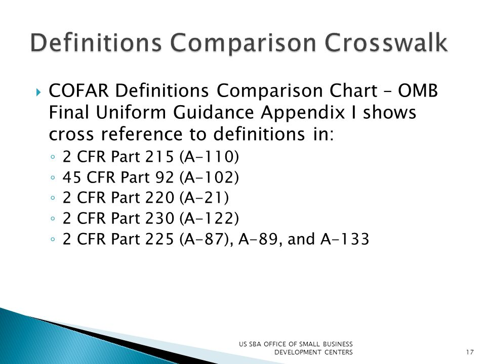  COFAR Definitions Comparison Chart – OMB Final Uniform Guidance Appendix I shows cross reference to definitions in: ◦ 2 CFR Part 215 (A-110) ◦ 45 CF