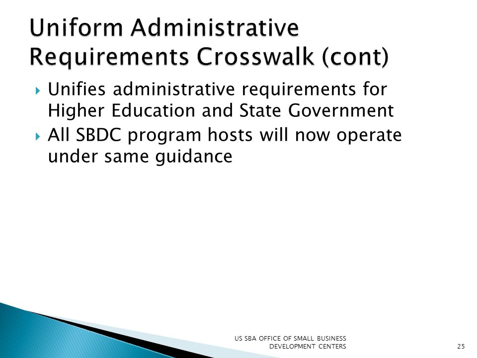  Unifies administrative requirements for Higher Education and State Government  All SBDC program hosts will now operate under same guidance US SBA O