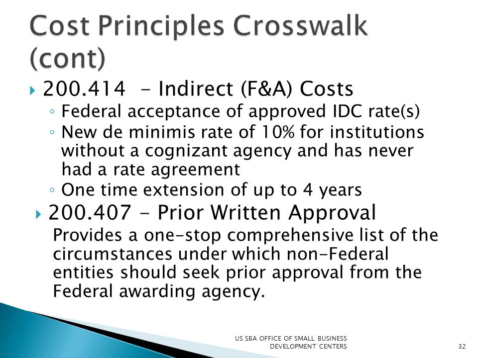  200.414 - Indirect (F&A) Costs ◦ Federal acceptance of approved IDC rate(s) ◦ New de minimis rate of 10% for institutions without a cognizant agency