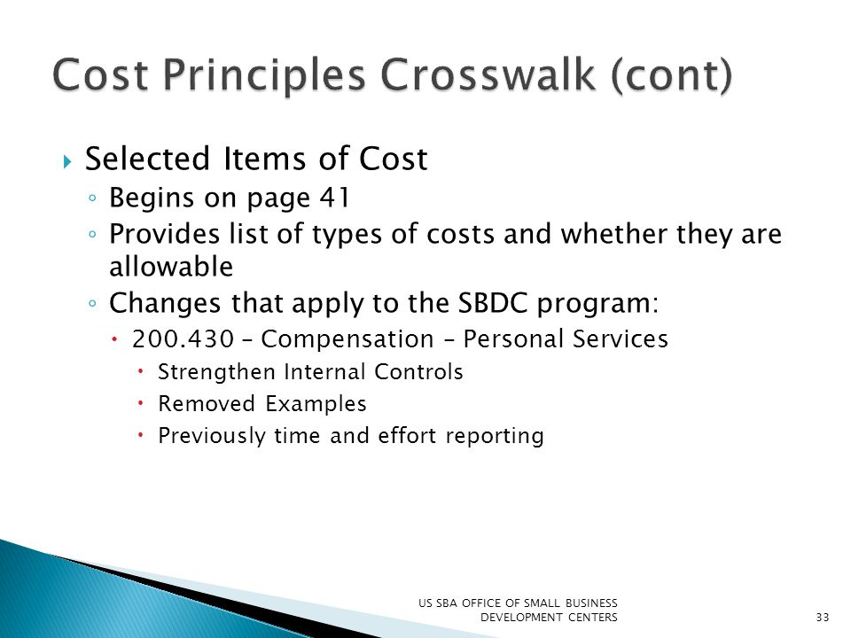 Selected Items of Cost ◦ Begins on page 41 ◦ Provides list of types of costs and whether they are allowable ◦ Changes that apply to the SBDC program