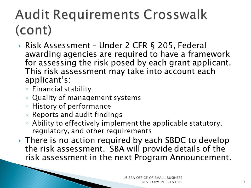  Risk Assessment – Under 2 CFR § 205, Federal awarding agencies are required to have a framework for assessing the risk posed by each grant applicant