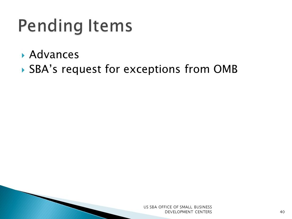  Advances  SBA's request for exceptions from OMB US SBA OFFICE OF SMALL BUSINESS DEVELOPMENT CENTERS40