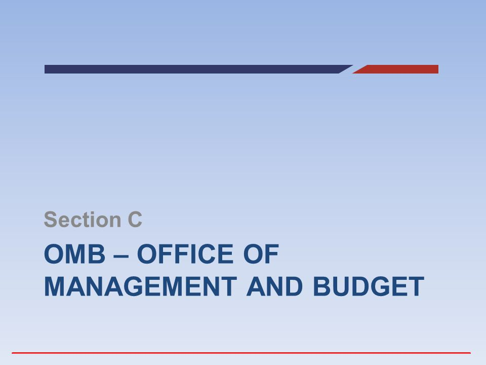 OMB – OFFICE OF MANAGEMENT AND BUDGET Section C