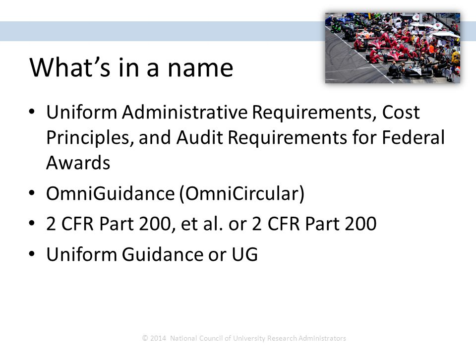What's in a name Uniform Administrative Requirements, Cost Principles, and Audit Requirements for Federal Awards OmniGuidance (OmniCircular) 2 CFR Par
