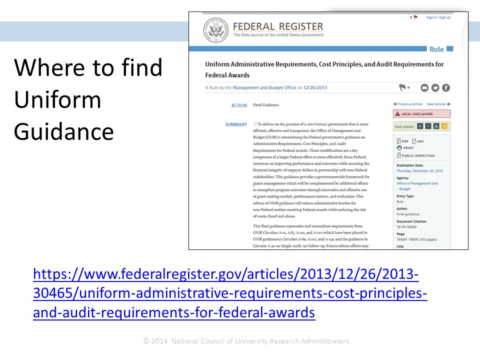 https://www.federalregister.gov/articles/2013/12/26/2013- 30465/uniform-administrative-requirements-cost-principles- and-audit-requirements-for-federal-awards © 2014 National Council of University Research Administrators Where to find Uniform Guidance