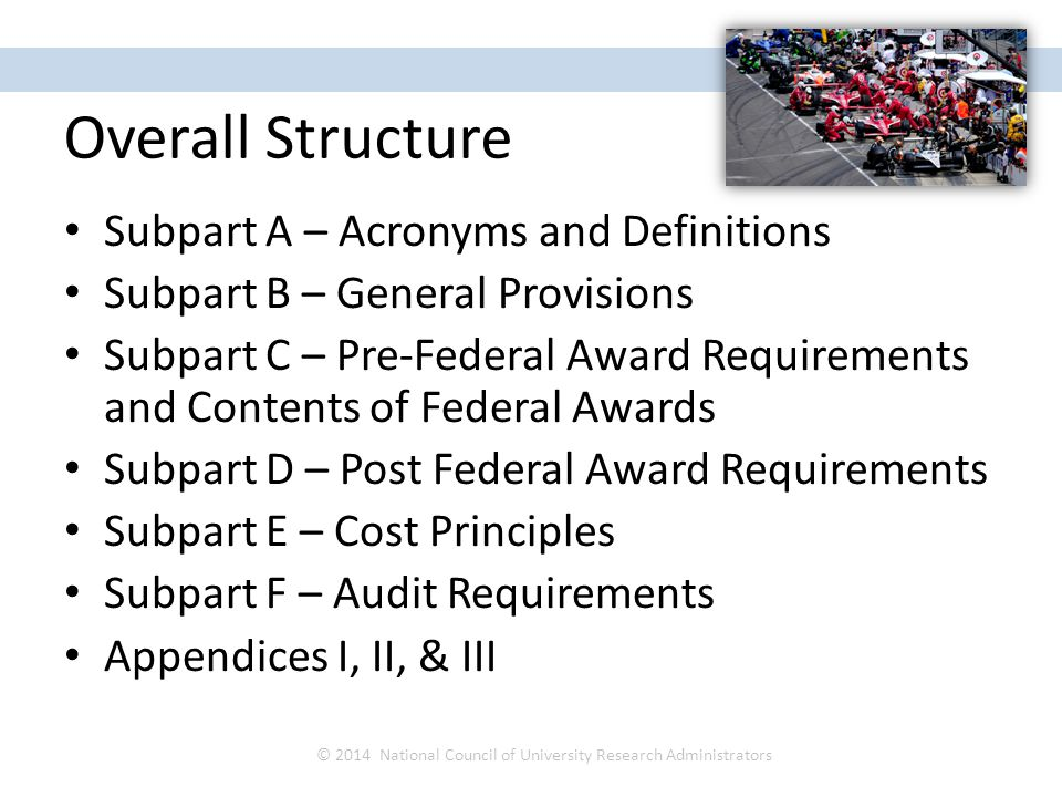 Overall Structure Subpart A – Acronyms and Definitions Subpart B – General Provisions Subpart C – Pre-Federal Award Requirements and Contents of Feder