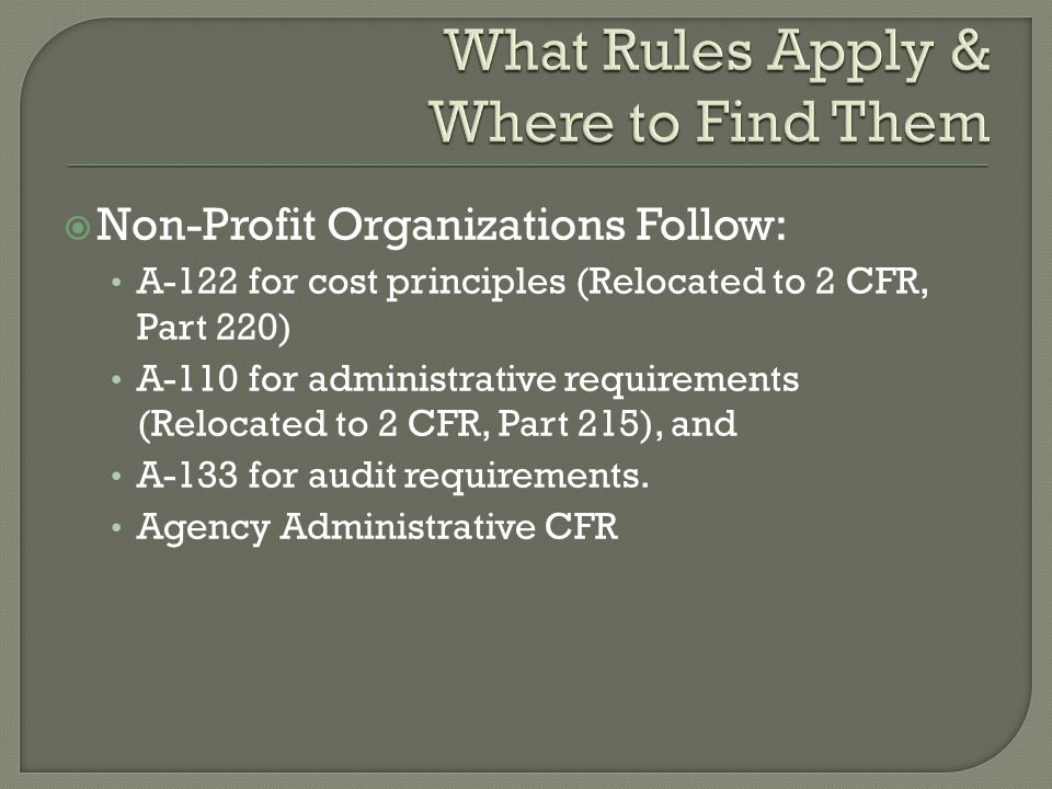  Non-Profit Organizations Follow: A-122 for cost principles (Relocated to 2 CFR, Part 220) A-110 for administrative requirements (Relocated to 2 CFR,