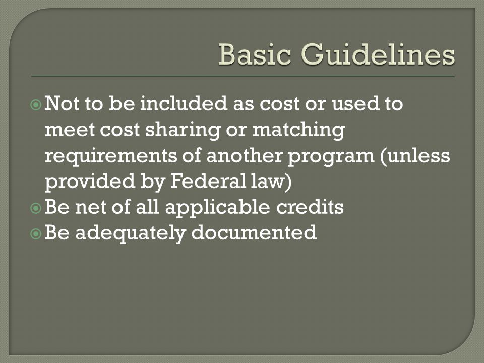  Not to be included as cost or used to meet cost sharing or matching requirements of another program (unless provided by Federal law)  Be net of all
