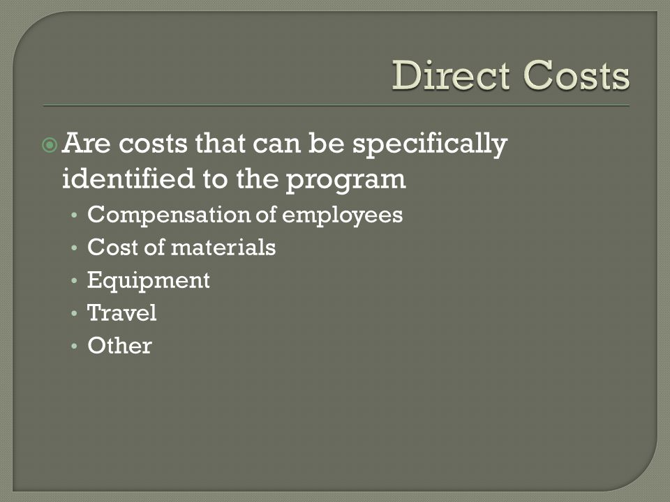 Are costs that can be specifically identified to the program Compensation of employees Cost of materials Equipment Travel Other