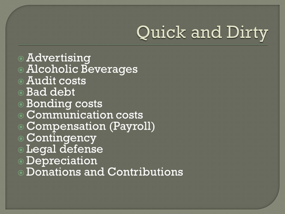  Advertising  Alcoholic Beverages  Audit costs  Bad debt  Bonding costs  Communication costs  Compensation (Payroll)  Contingency  Legal defe