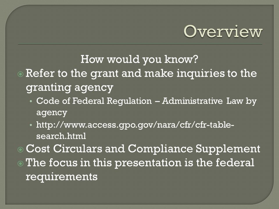 How would you know?  Refer to the grant and make inquiries to the granting agency Code of Federal Regulation – Administrative Law by agency http://ww