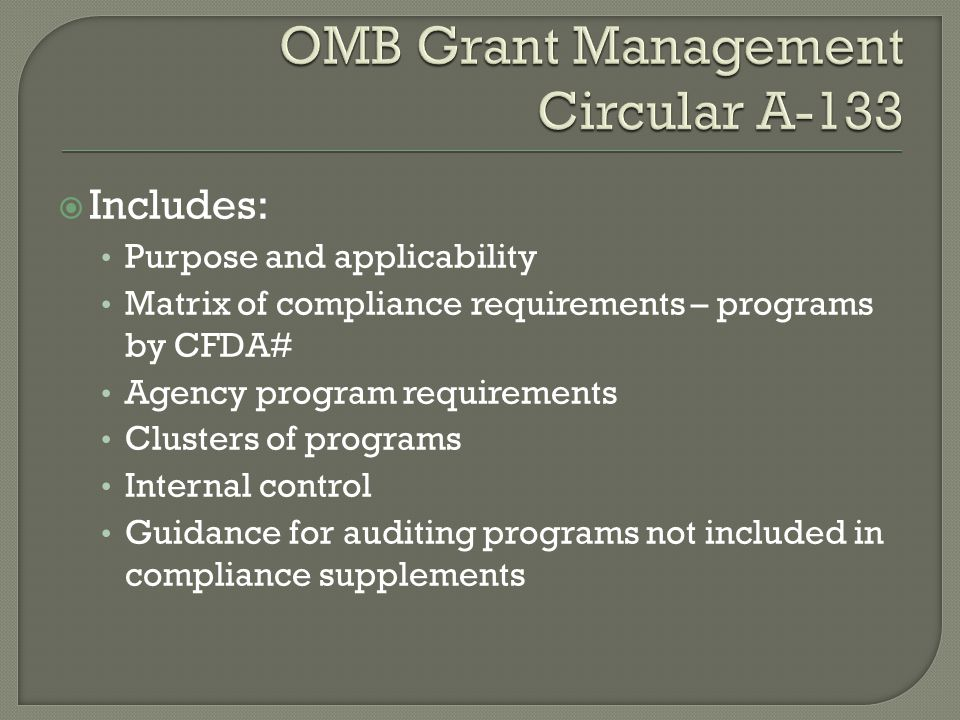  Includes: Purpose and applicability Matrix of compliance requirements – programs by CFDA# Agency program requirements Clusters of programs Internal