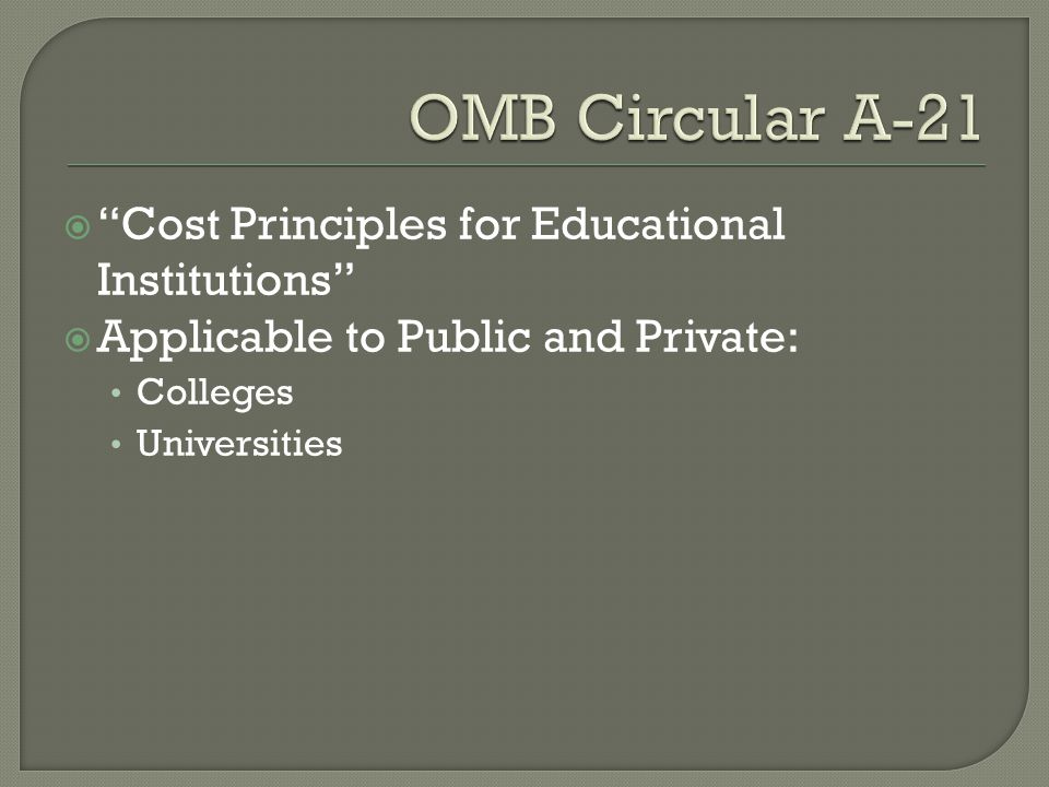  Cost Principles for Nonprofit Organizations  Applicable to nonprofit organizations Operated primarily for the public interest, Not organized primarily for profit, and Uses its net proceeds to maintain, improve and/or expand its operations