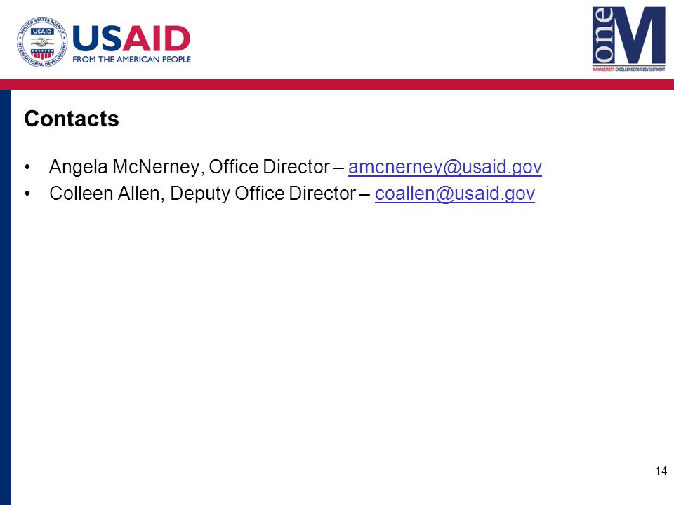 Contacts Angela McNerney, Office Director – amcnerney@usaid.govamcnerney@usaid.gov Colleen Allen, Deputy Office Director – coallen@usaid.govcoallen@usaid.gov 14