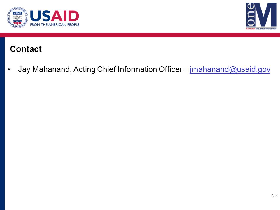 Contact Jay Mahanand, Acting Chief Information Officer – jmahanand@usaid.govjmahanand@usaid.gov 27