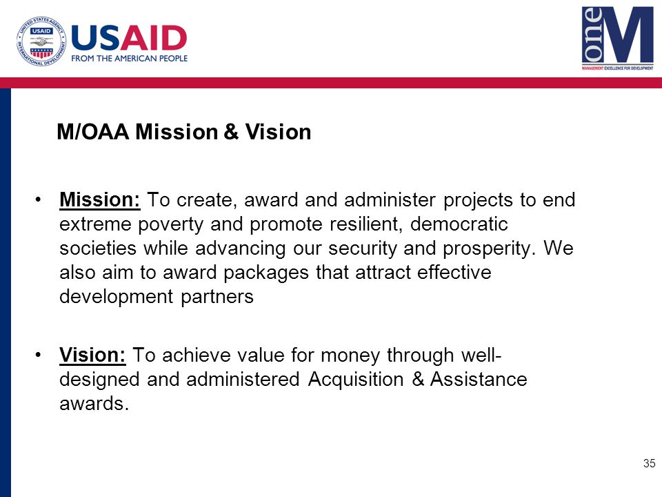 Mission: To create, award and administer projects to end extreme poverty and promote resilient, democratic societies while advancing our security and prosperity.