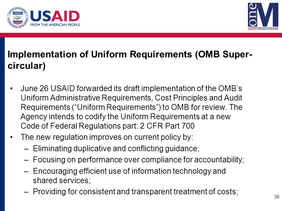 Implementation of Uniform Requirements (OMB Super- circular) June 26 USAID forwarded its draft implementation of the OMB's Uniform Administrative Requirements, Cost Principles and Audit Requirements ( Uniform Requirements ) to OMB for review.