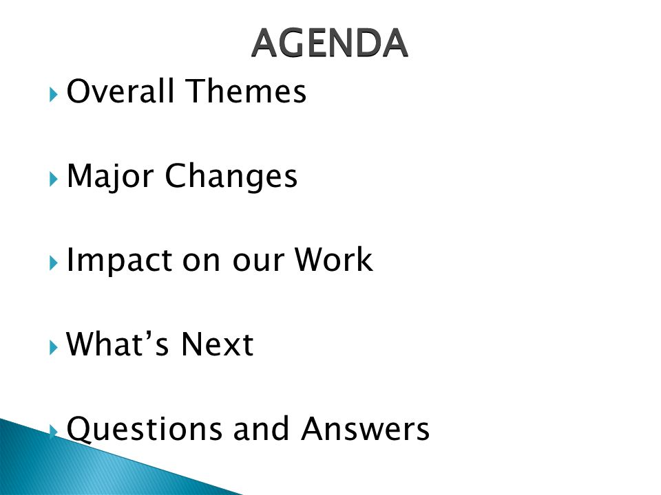  Overall Themes  Major Changes  Impact on our Work  What's Next  Questions and Answers AGENDA