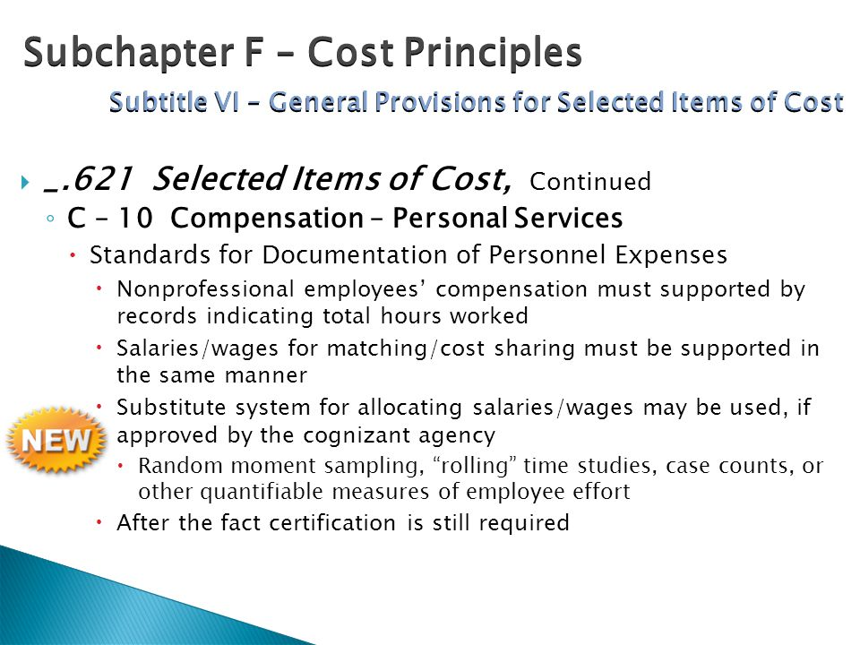  _.621 Selected Items of Cost, Continued ◦ C – 10 Compensation – Personal Services  Standards for Documentation of Personnel Expenses  Nonprofessio