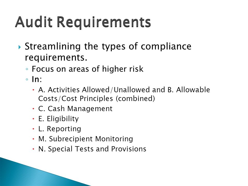 Audit Requirements  Streamlining the types of compliance requirements.