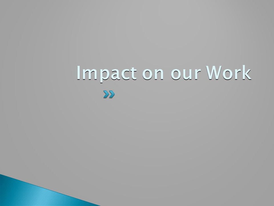 Impact on our Work