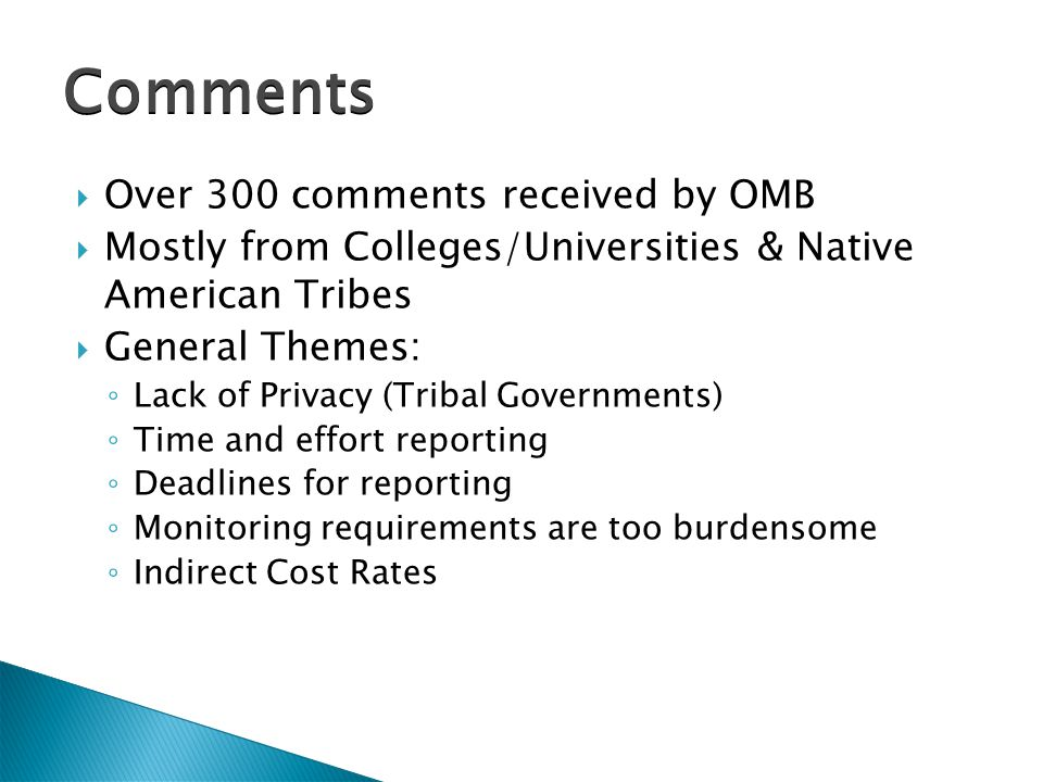  Over 300 comments received by OMB  Mostly from Colleges/Universities & Native American Tribes  General Themes: ◦ Lack of Privacy (Tribal Governmen