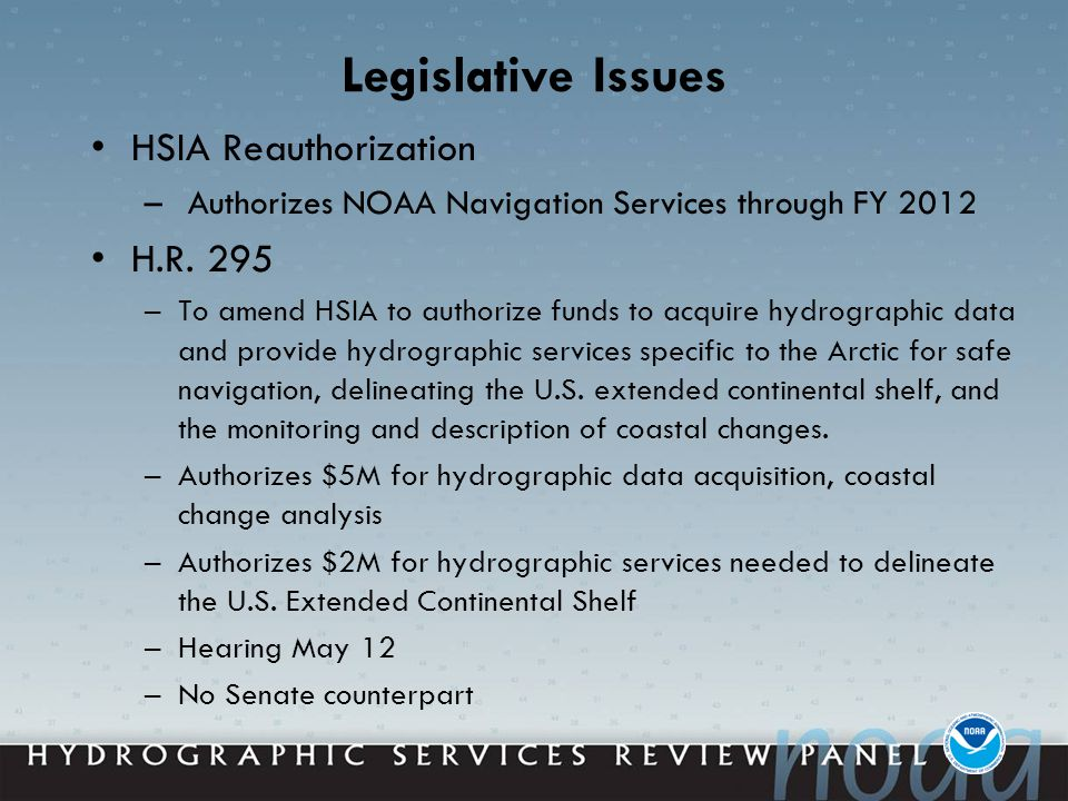 Legislative Issues HSIA Reauthorization – Authorizes NOAA Navigation Services through FY 2012 H.R.