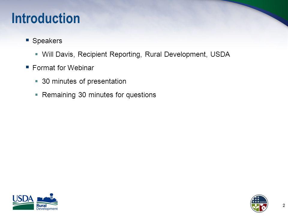 Introduction  Speakers  Will Davis, Recipient Reporting, Rural Development, USDA  Format for Webinar  30 minutes of presentation  Remaining 30 mi