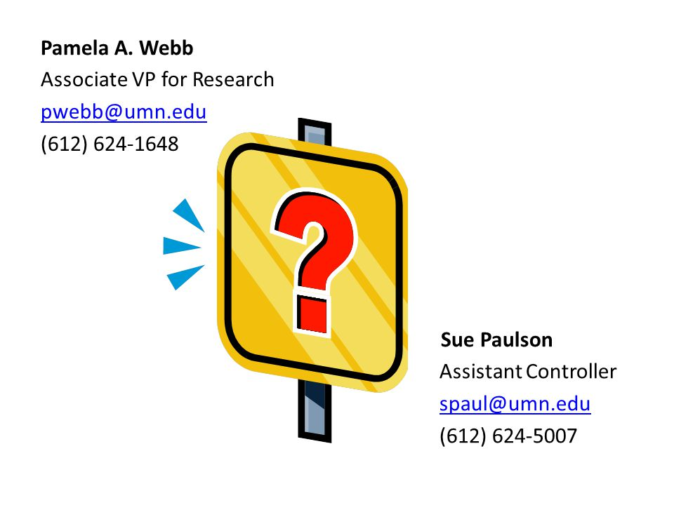 Sue Paulson Associate VP for Research pwebb@umn.edu (612) 624-1648 Assistant Controller spaul@umn.edu (612) 624-5007 Pamela A.