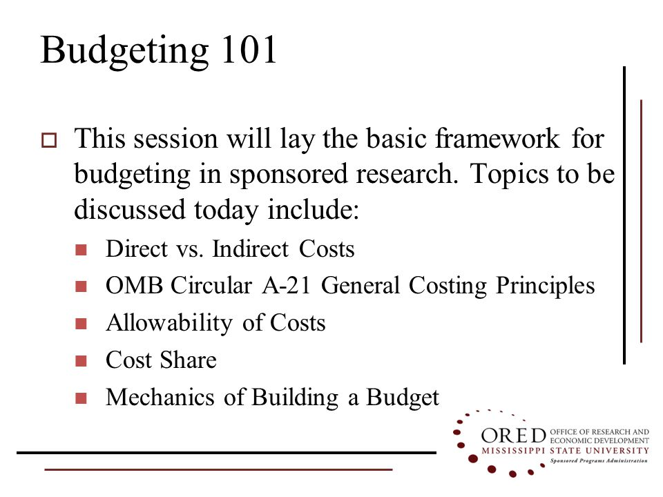 Budgeting 101  This session will lay the basic framework for budgeting in sponsored research.