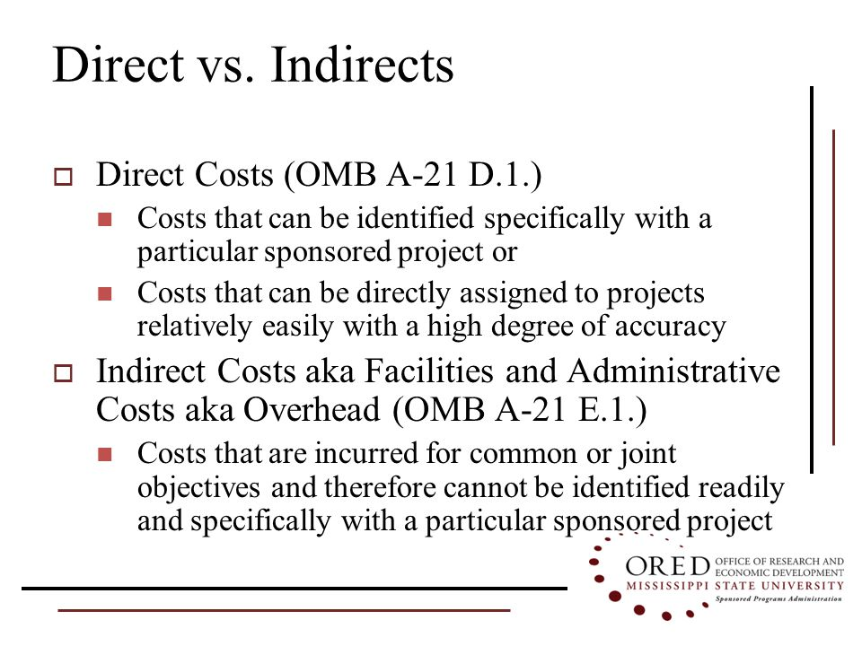 Direct Costs  Examples of Direct Costs include: Salaries Fringe Travel Commodities/Supplies Contractuals/Services/Subcontracts Equipment
