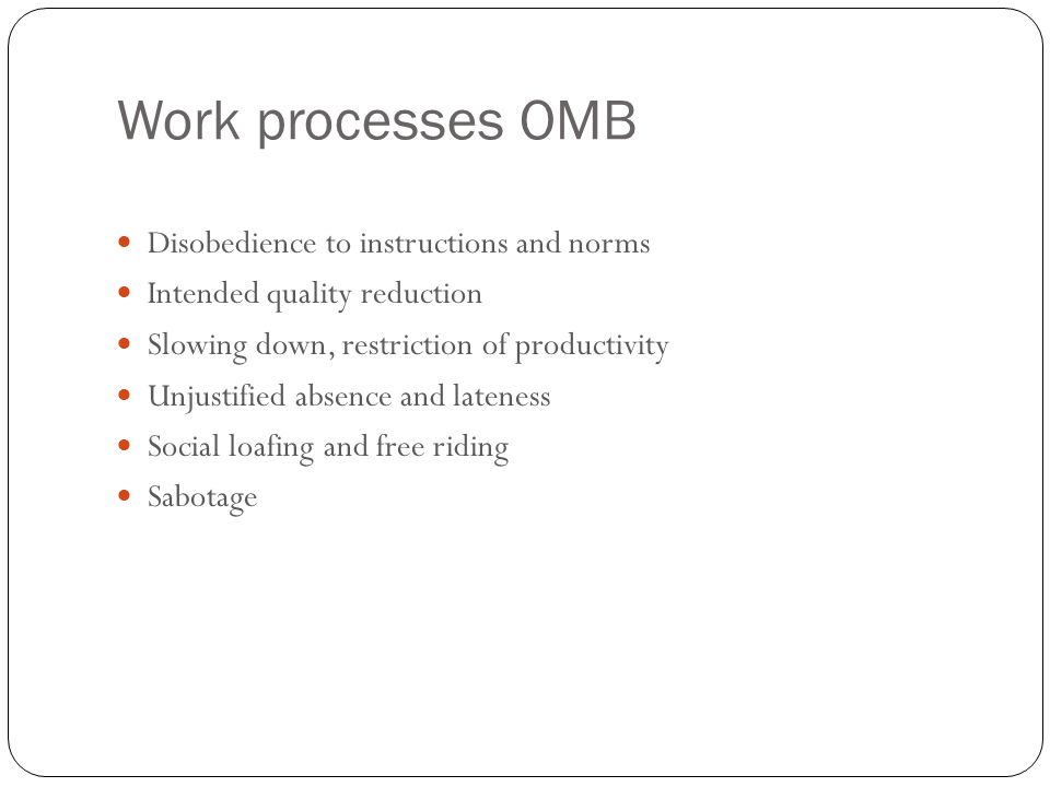 Work processes OMB 17 Disobedience to instructions and norms Intended quality reduction Slowing down, restriction of productivity Unjustified absence