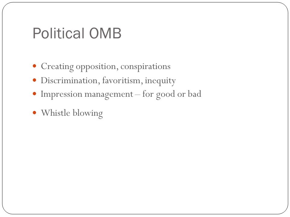 Political OMB 19 Creating opposition, conspirations Discrimination, favoritism, inequity Impression management – for good or bad Whistle blowing