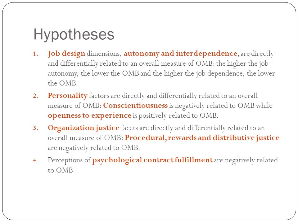 Hypotheses 22 1. Job design dimensions, autonomy and interdependence, are directly and differentially related to an overall measure of OMB: the higher