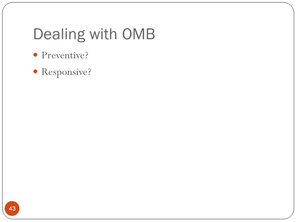 Dealing with OMB 43 Preventive? Responsive?