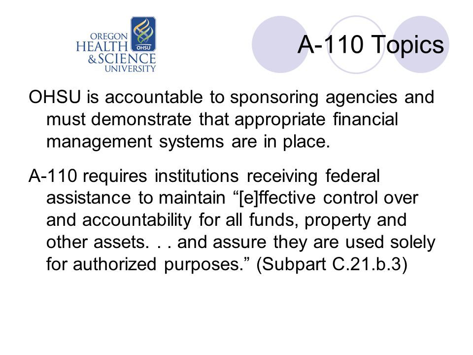 A-110 Topics OHSU is accountable to sponsoring agencies and must demonstrate that appropriate financial management systems are in place.